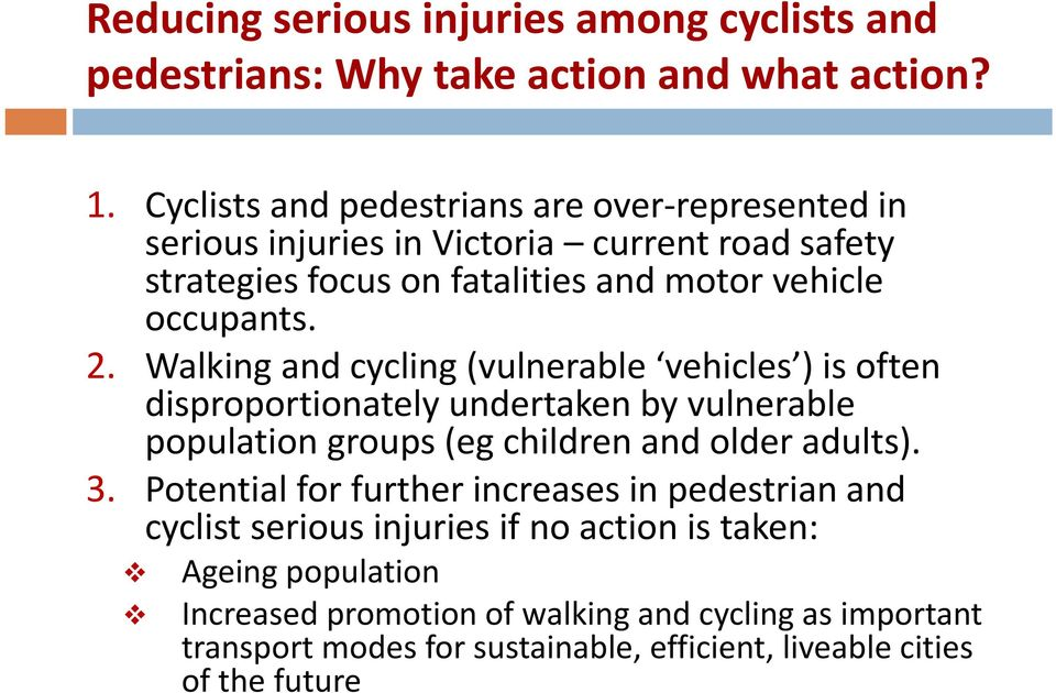 Walking and cycling (vulnerable vehicles ) is often disproportionately undertaken by vulnerable population groups (eg children and older adults). 3.