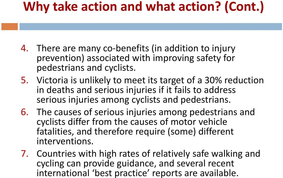 Victoria is unlikely to meet its target of a 30% reduction in deaths and serious injuries if it fails to address serious injuries among cyclists and pedestrians. 6.