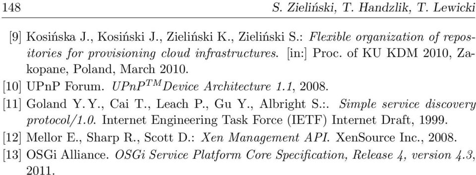 UPnP TM Device Architecture 1.1, 2008. [11] Goland Y. Y., Cai T., Leach P., Gu Y., Albright S.:. Simple service discovery protocol/1.0. Internet Engineering Task Force (IETF) Internet Draft, 1999.
