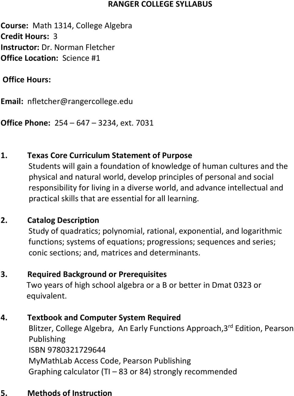 Texas Core Curriculum Statement of Purpose Students will gain a foundation of knowledge of human cultures and the physical and natural world, develop principles of personal and social responsibility