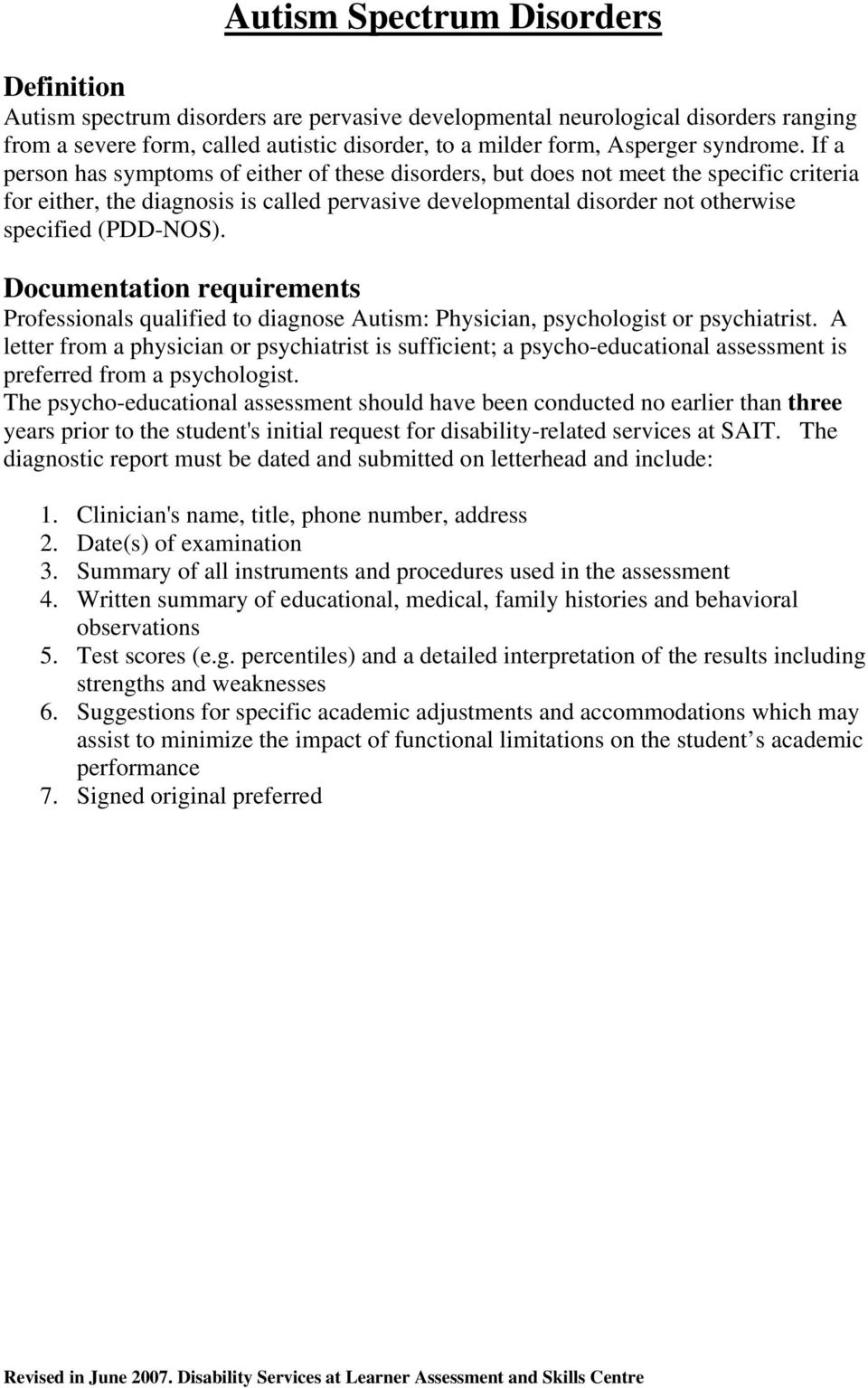 Professionals qualified to diagnose Autism: Physician, psychologist or psychiatrist.