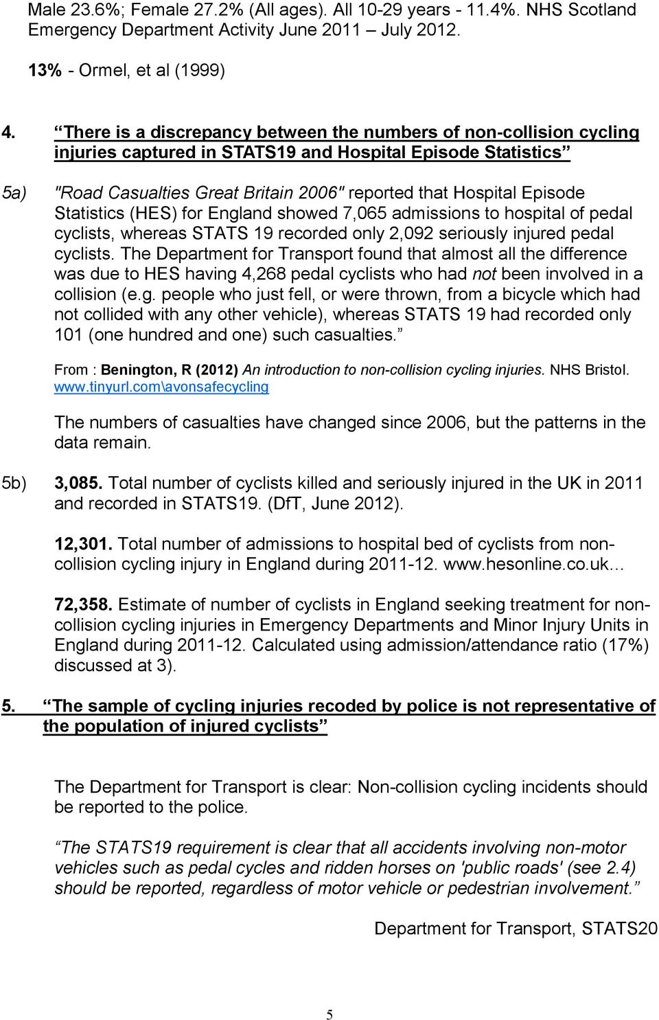 Episode Statistics (HES) for England showed 7,065 admissions to hospital of pedal cyclists, whereas STATS 19 recorded only 2,092 seriously injured pedal cyclists.