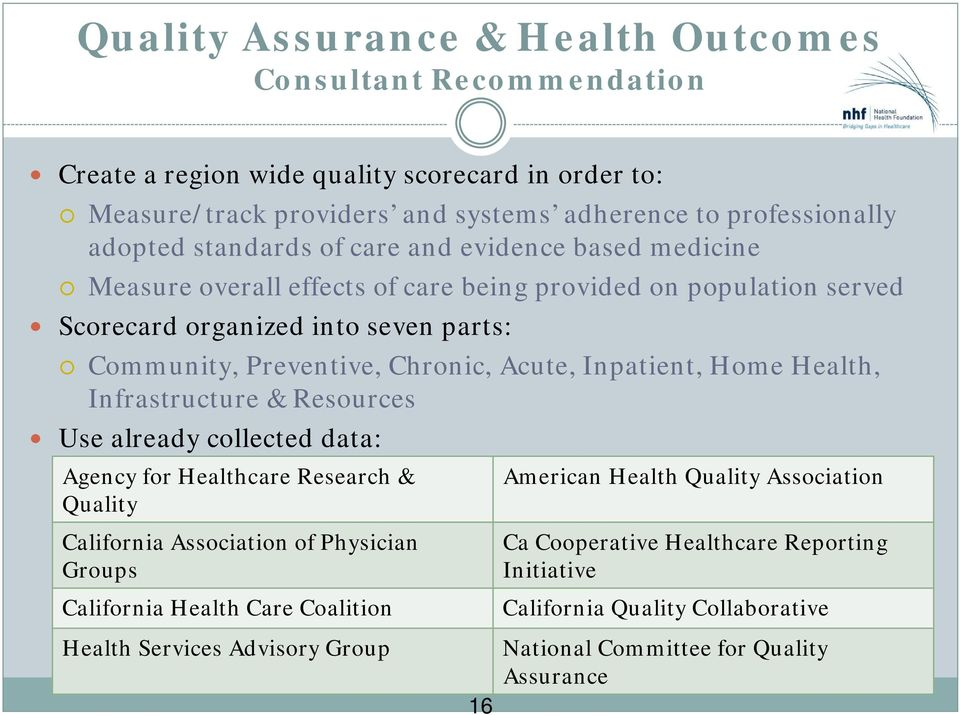 Inpatient, Home Health, Infrastructure & Resources Use already collected data: Agency for Healthcare Research & Quality California Association of Physician Groups California Health Care