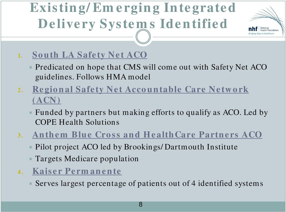 Regional Safety Net Accountable Care Network (ACN) Funded by partners but making efforts to qualify as ACO.