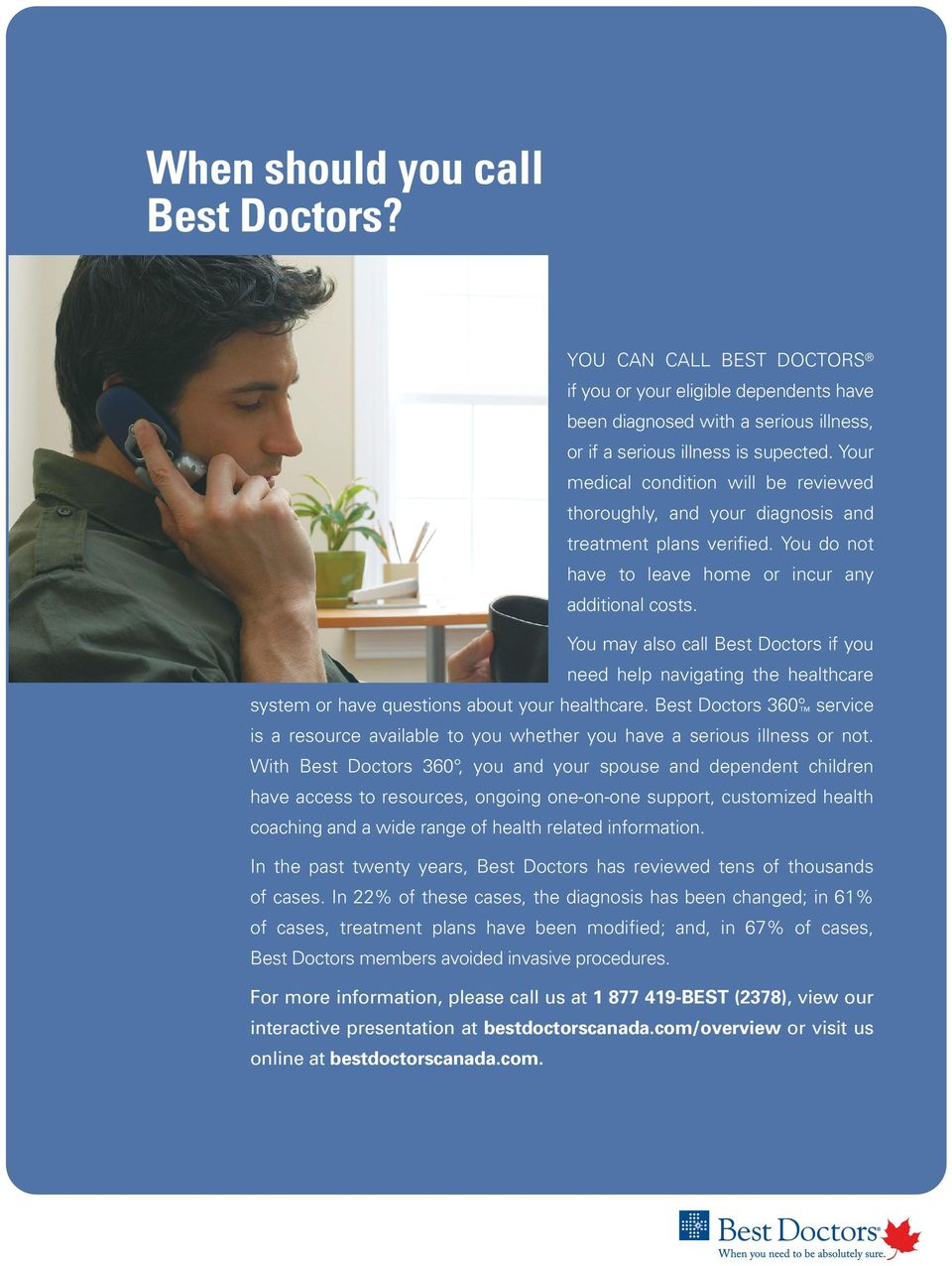 You may also call Best Doctors if you need help navigating the healthcare system or have questions about your healthcare.