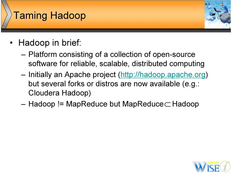 Initially an Apache project (http://hadoop.apache.