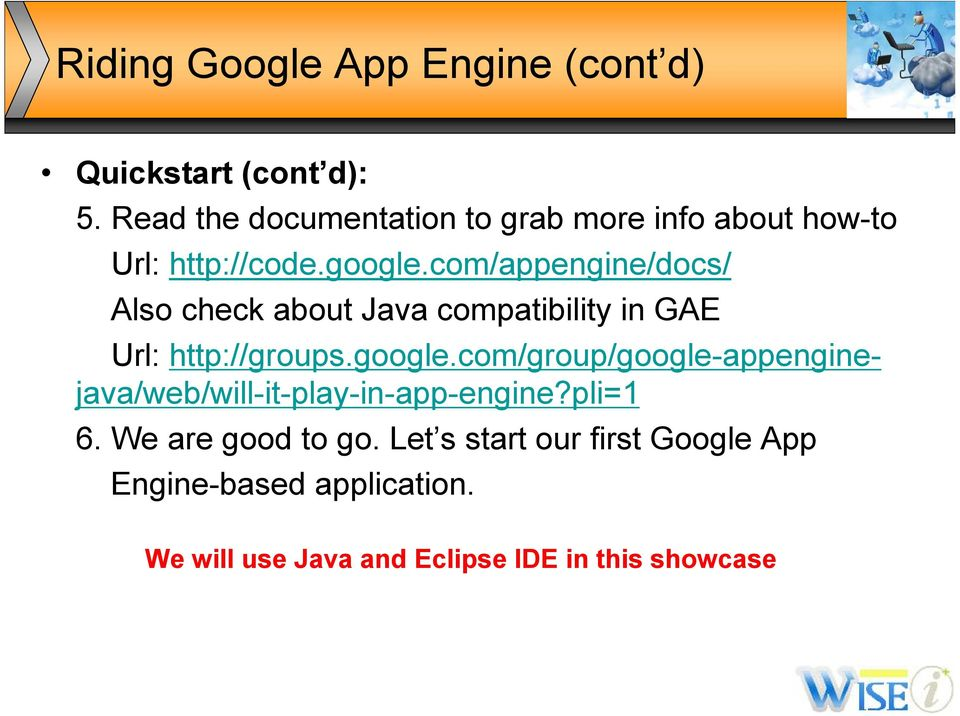 com/appengine/docs/ Also check about Java compatibility in GAE Url: http://groups.google.
