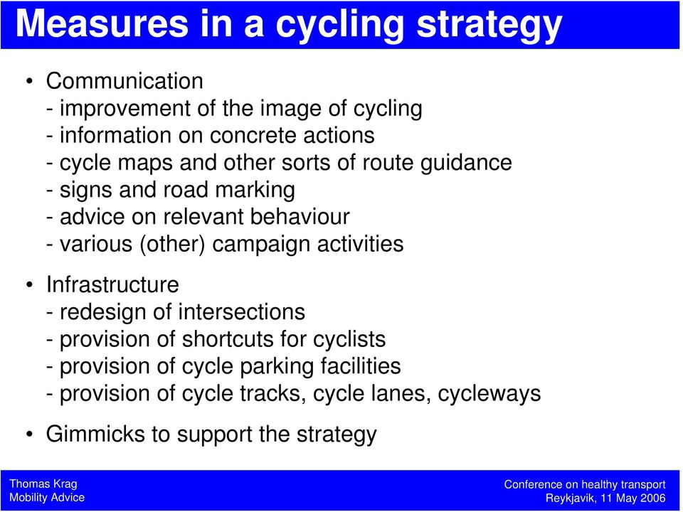 various (other) campaign activities Infrastructure - redesign of intersections - provision of shortcuts for