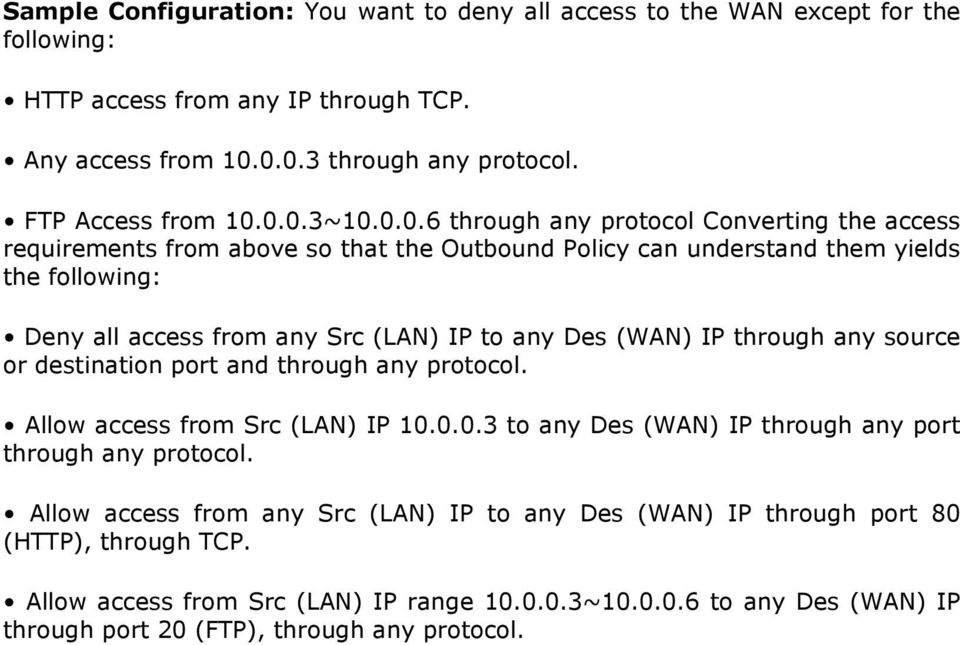 (WAN) IP through any source or destination port and through any protocol. Allow access from Src (LAN) IP 10.0.0.3 to any Des (WAN) IP through any port through any protocol.