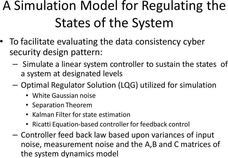 simulation White Gaussian noise Separation Theorem Kalman Filter for state estimation Ricatti Equation-based controller for feedback