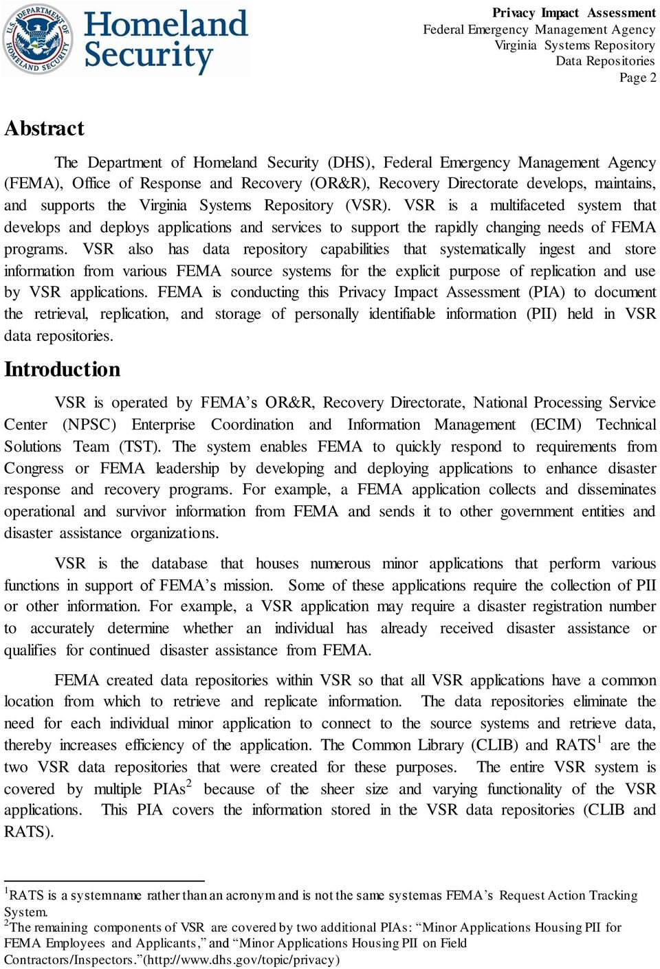 VSR also has data repository capabilities that systematically ingest and store information from various FEMA source systems for the explicit purpose of replication and use by VSR applications.