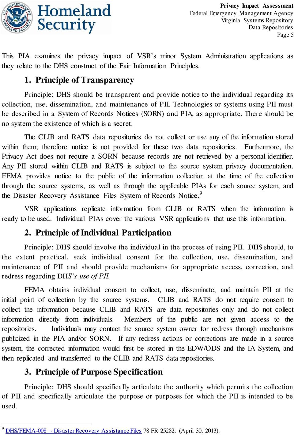 Technologies or systems using PII must be described in a System of Records Notices (SORN) and PIA, as appropriate. There should be no system the existence of which is a secret.