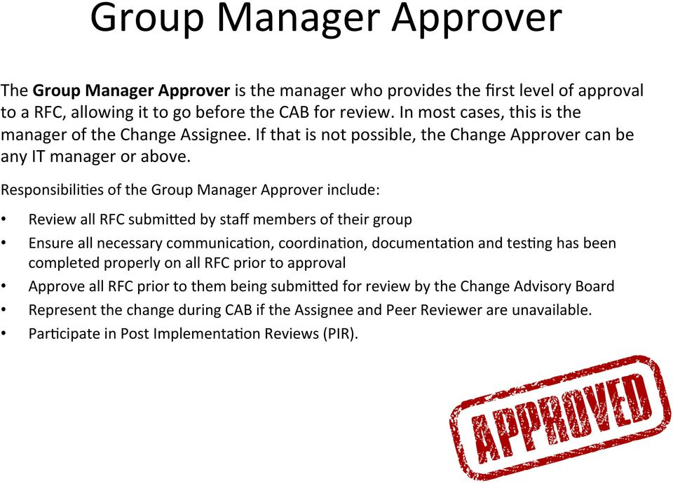 Responsibili9es of the Group Manager Approver include: Review all RFC submixed by staff members of their group Ensure all necessary communica9on, coordina9on, documenta9on and tes9ng has