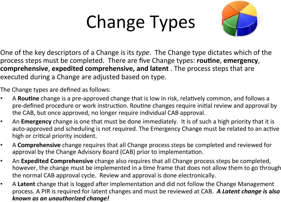 The Change types are defined as follows: A RouEne change is a pre- approved change that is low in risk, rela9vely common, and follows a pre- defined procedure or work instruc9on.