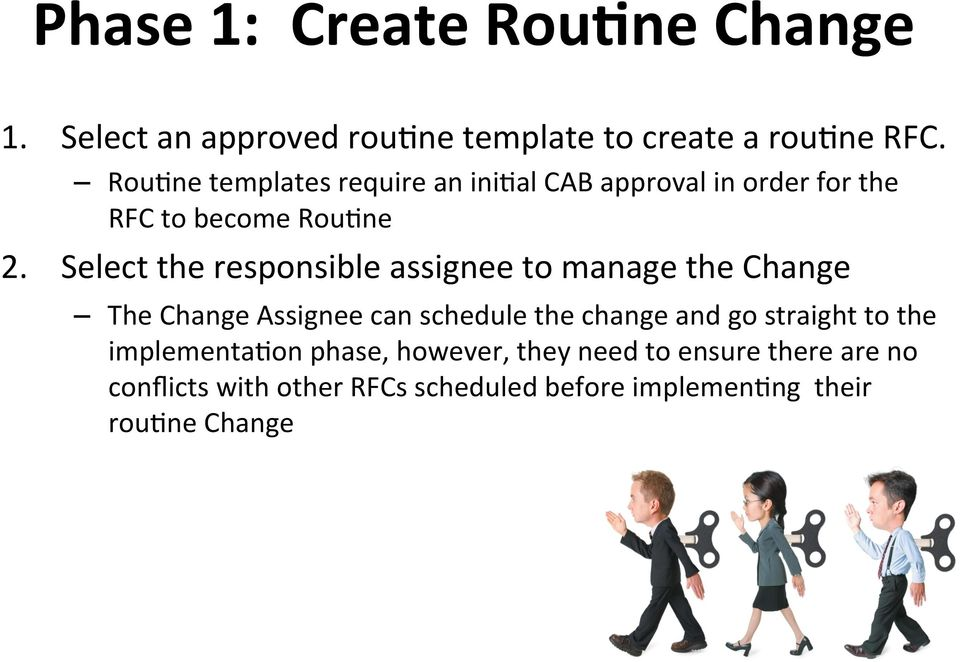 Select the responsible assignee to manage the Change The Change Assignee can schedule the change and go