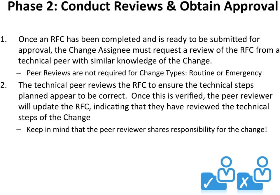 with similar knowledge of the Change. Peer Reviews are not required for Change Types: Rou9ne or Emergency 2.