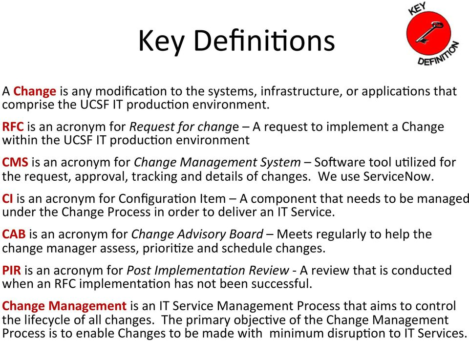 approval, tracking and details of changes. We use ServiceNow. CI is an acronym for Configura9on Item A component that needs to be managed under the Change Process in order to deliver an IT Service.