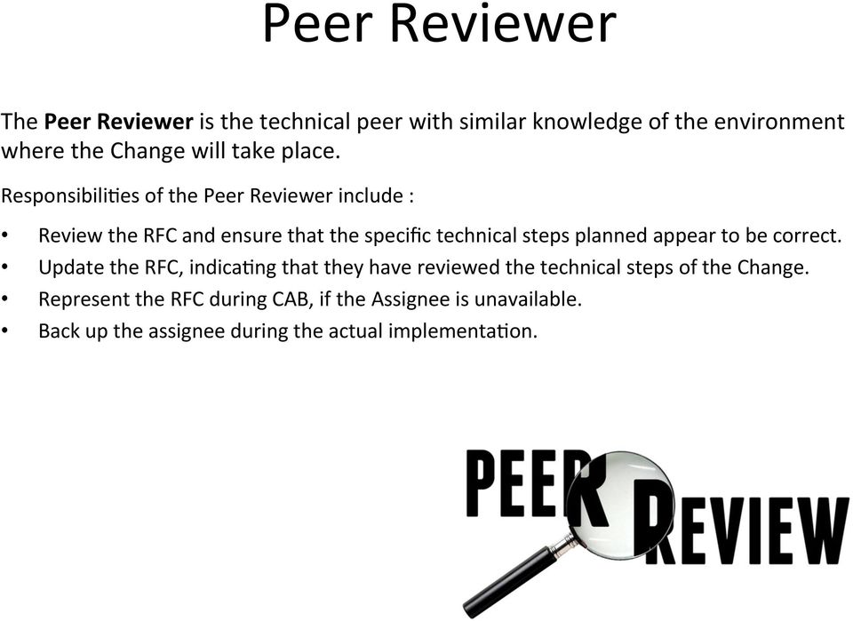 Responsibili9es of the Peer Reviewer include : Review the RFC and ensure that the specific technical steps planned