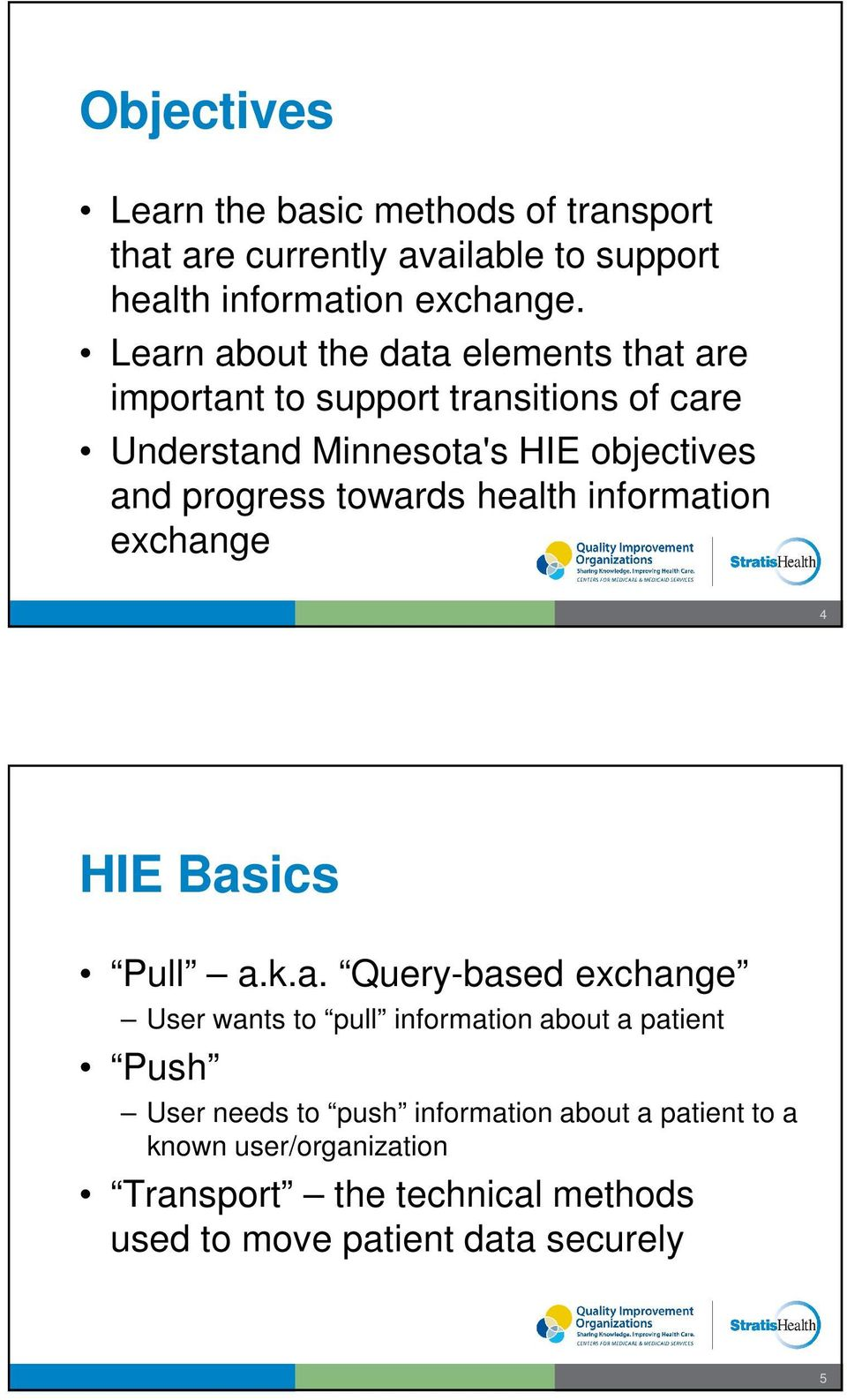 towards health information exchange 4 HIE Basics Pull a.k.a. Query-based exchange User wants to pull information about a patient