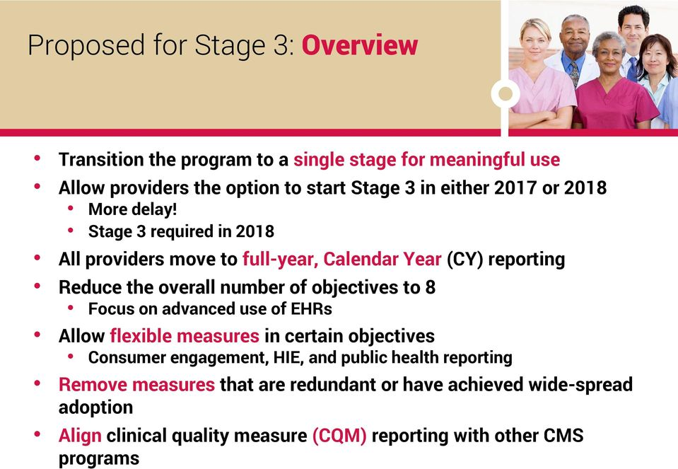 Stage 3 required in 2018 All providers move to full-year, Calendar Year (CY) reporting Reduce the overall number of objectives to 8 Focus on