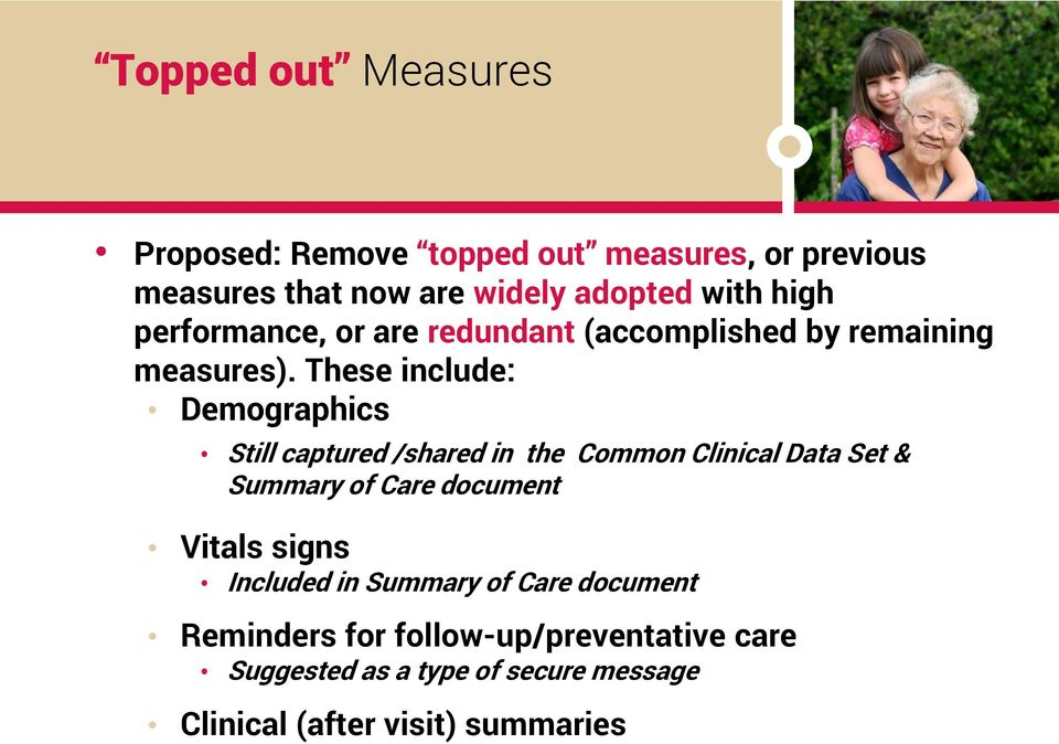 These include: Demographics Still captured /shared in the Common Clinical Data Set & Summary of Care document