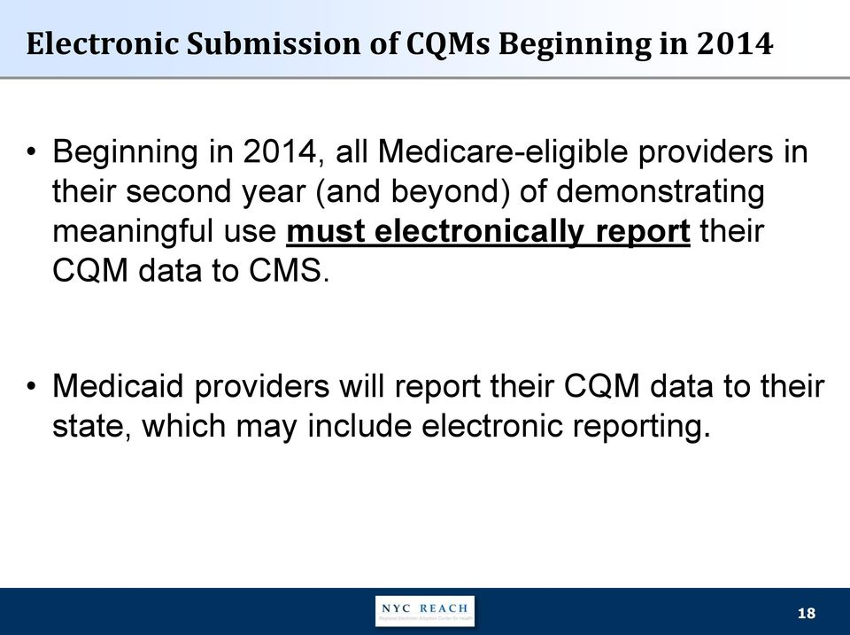 meaningful use must electronically report their CQM data to CMS.