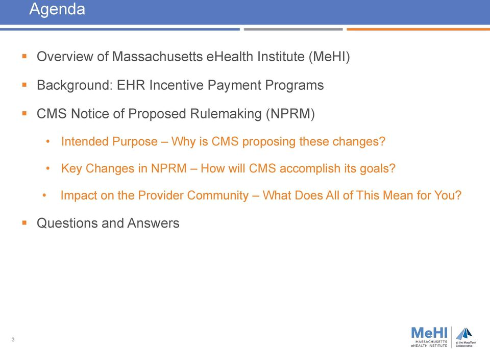 proposing these changes? Key Changes in NPRM How will CMS accomplish its goals?