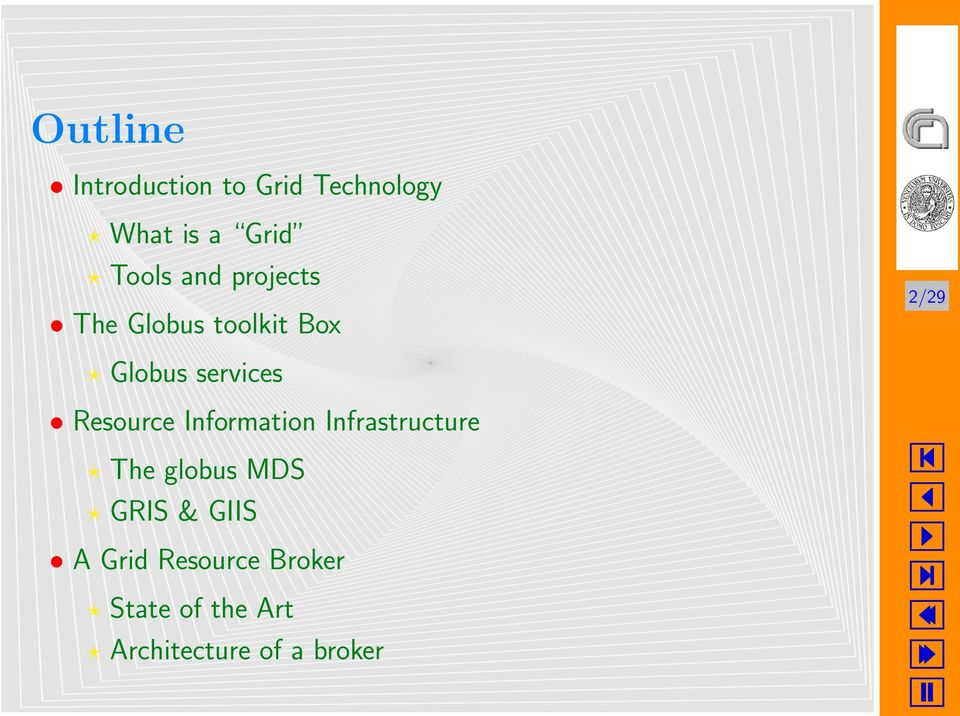 Information Infrastructure The globus MDS GRIS & GIIS A Grid