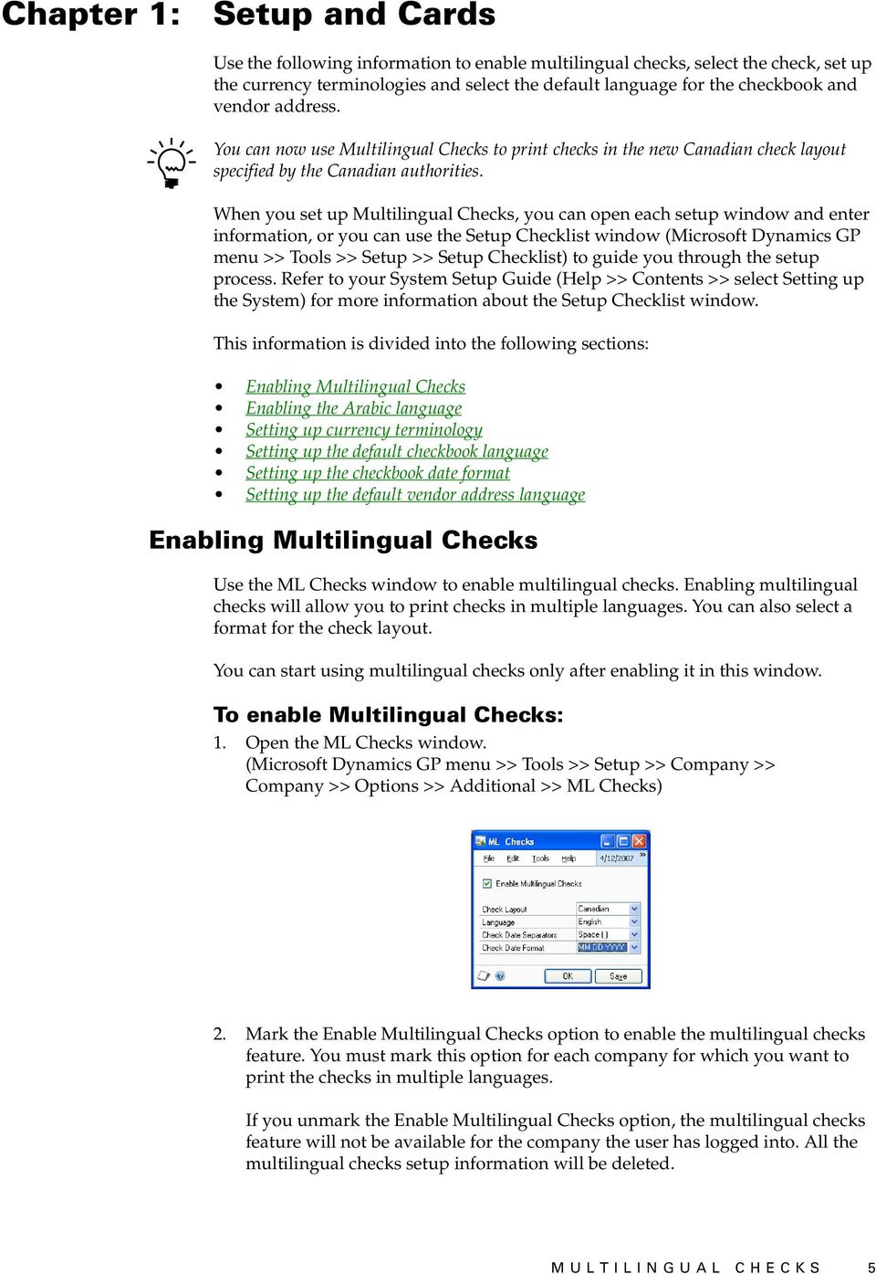 When you set up Multilingual Checks, you can open each setup window and enter information, or you can use the Setup Checklist window (Microsoft Dynamics GP menu >> Tools >> Setup >> Setup Checklist)