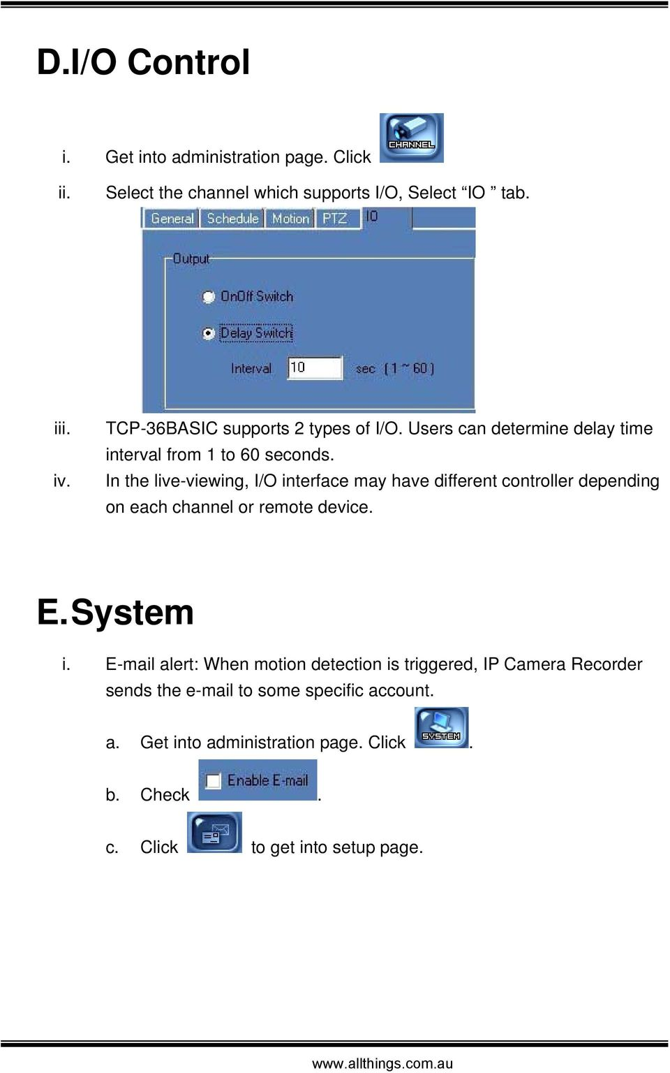 In the live-viewing, I/O interface may have different controller depending on each channel or remote device. E. System i.