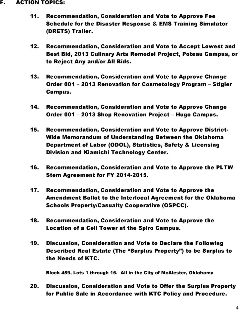 Recommendation, Consideration and Vote to Approve Change Order 001 2013 Renovation for Cosmetology Program Stigler Campus. 14.