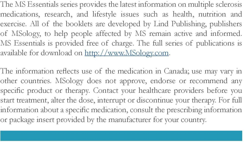 The full series of publications is available for download on http://www.msology.com. The information reflects use of the medication in Canada; use may vary in other countries.