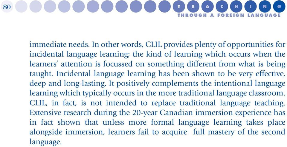 what is being taught. Incidental language learning has been shown to be very effective, deep and long-lasting.