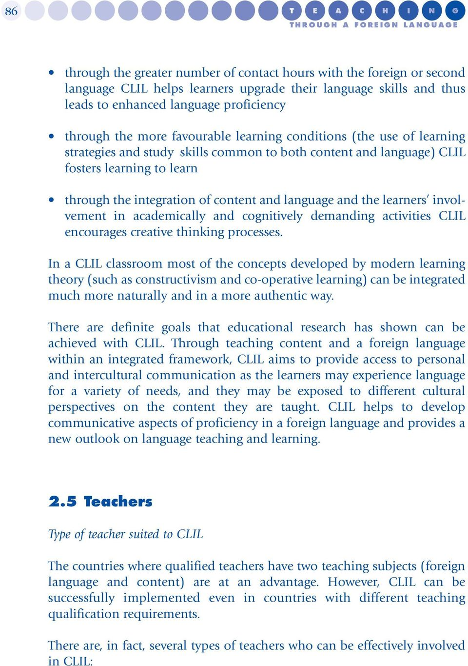 and language and the learners involvement in academically and cognitively demanding activities CLIL encourages creative thinking processes.
