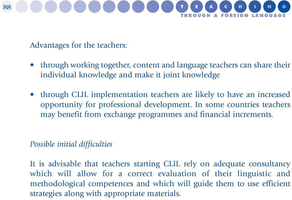 In some countries teachers may benefit from exchange programmes and financial increments.