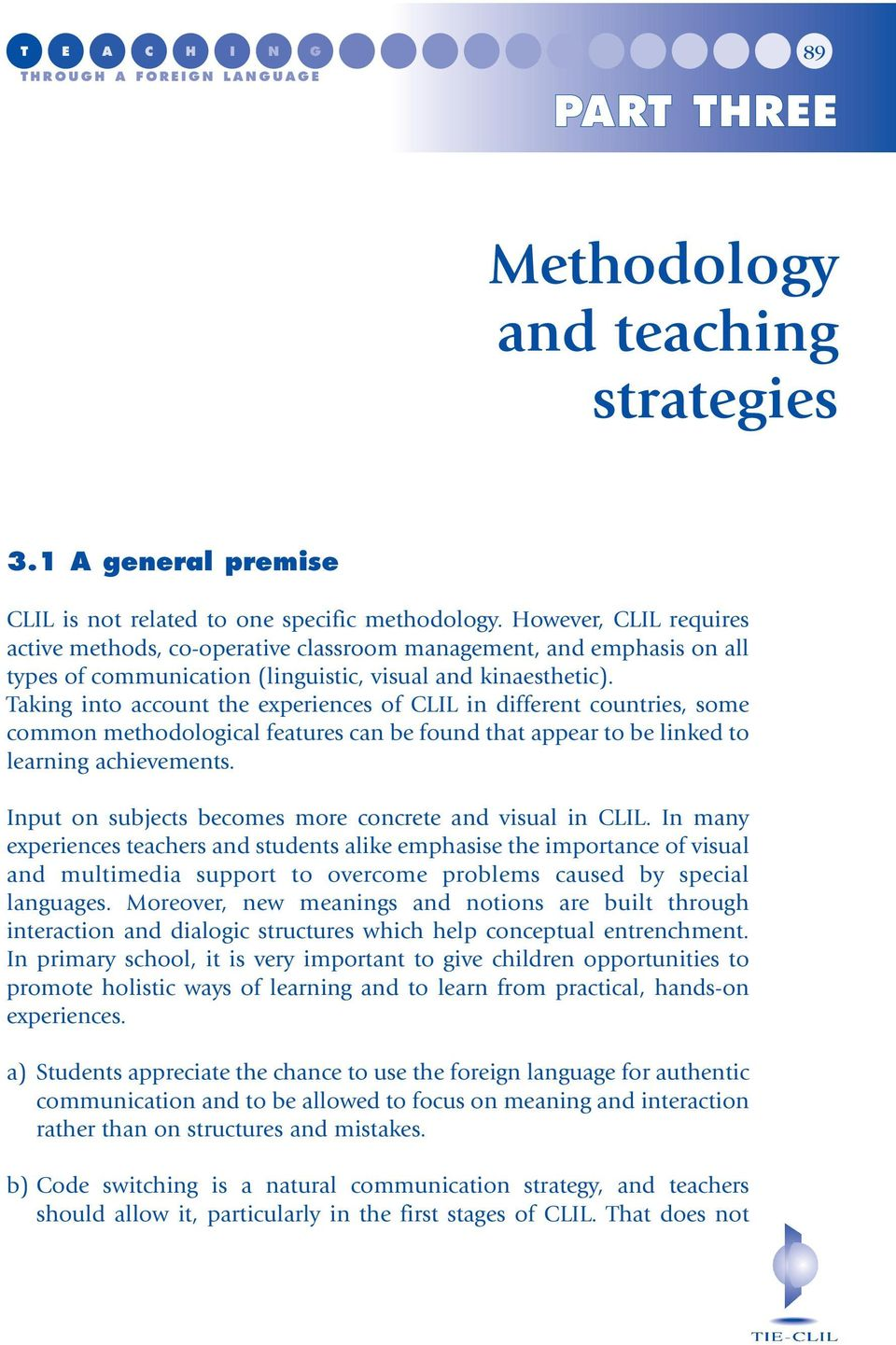Taking into account the experiences of CLIL in different countries, some common methodological features can be found that appear to be linked to learning achievements.