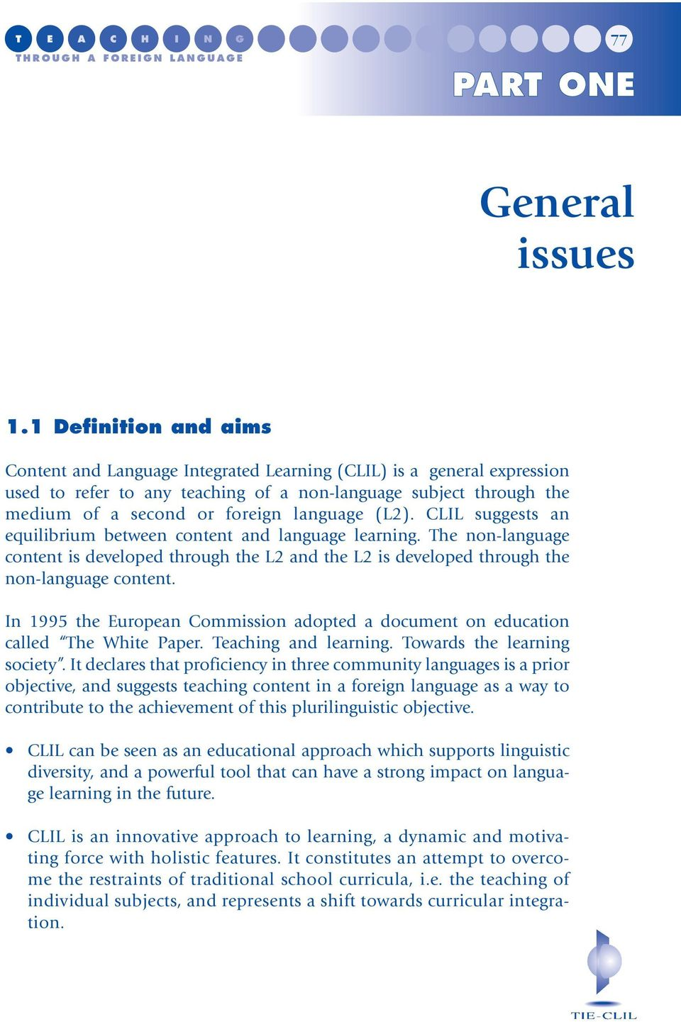 language (L2). CLIL suggests an equilibrium between content and language learning. The non-language content is developed through the L2 and the L2 is developed through the non-language content.
