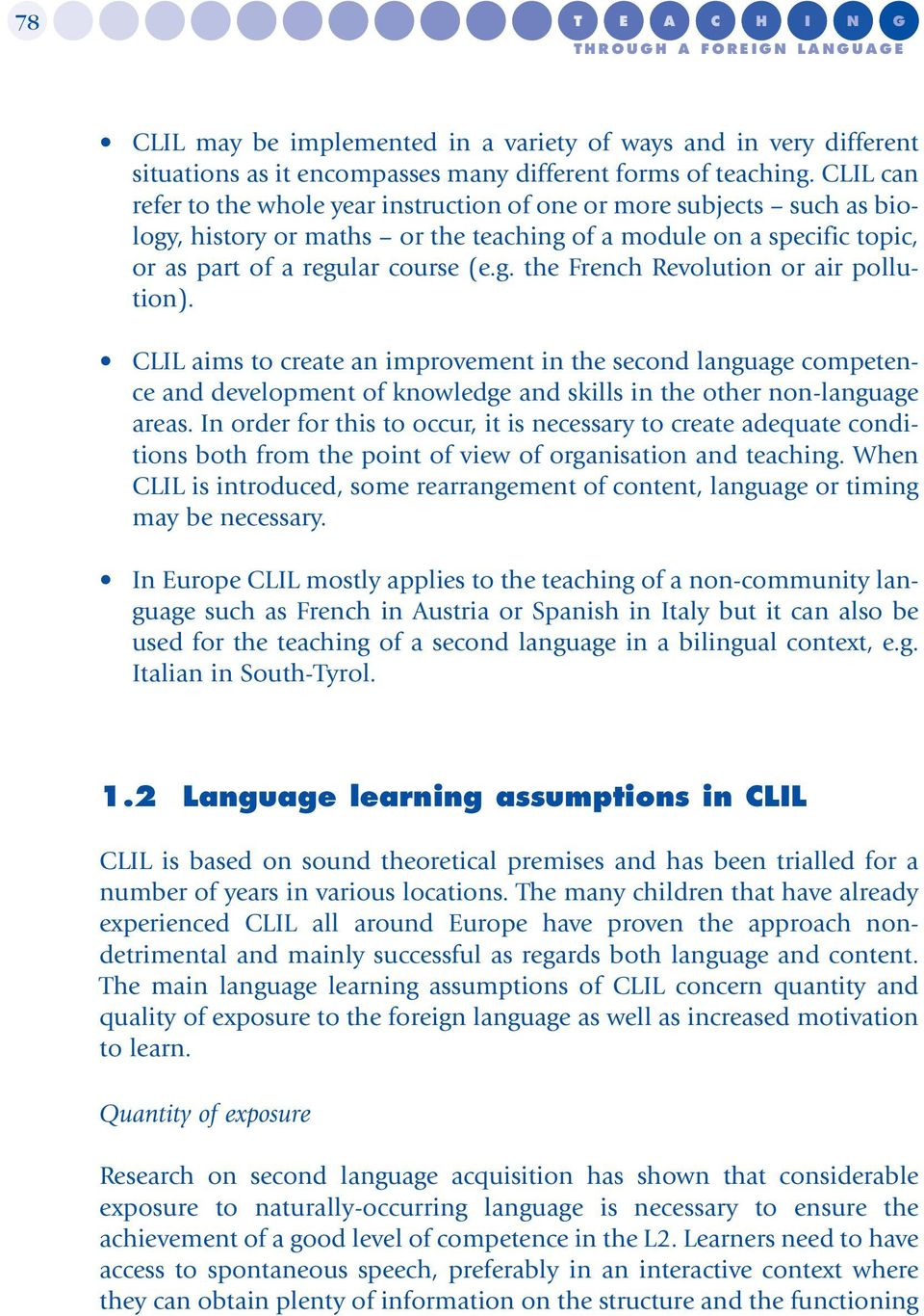CLIL aims to create an improvement in the second language competence and development of knowledge and skills in the other non-language areas.