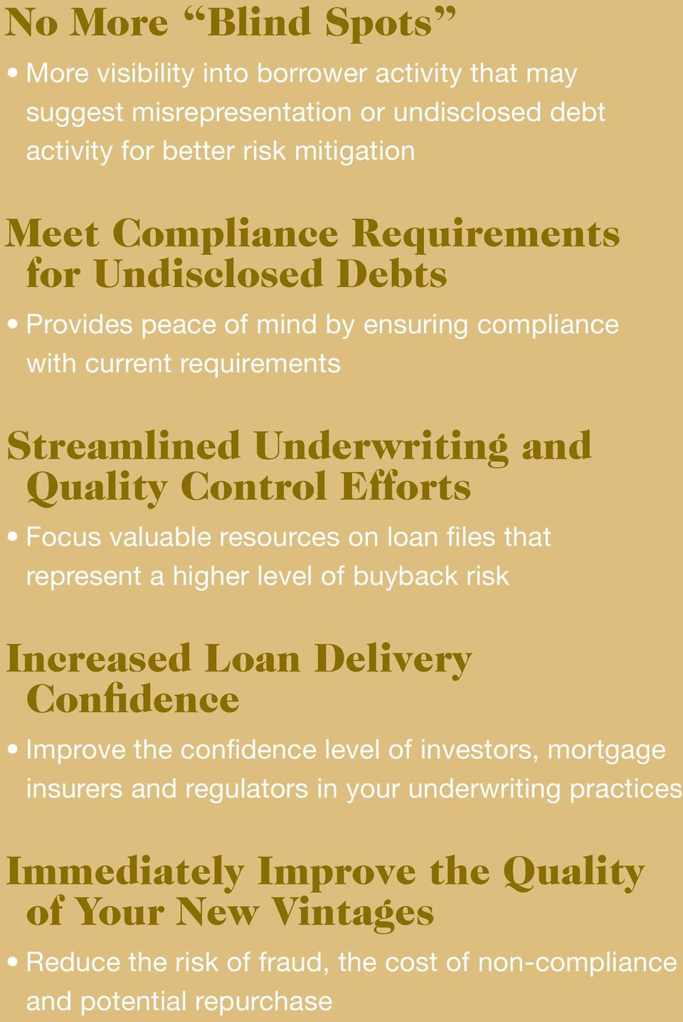 valuable resources on loan files that represent a higher level of buyback risk Increased Loan Delivery Confidence Improve the confidence level of investors, mortgage
