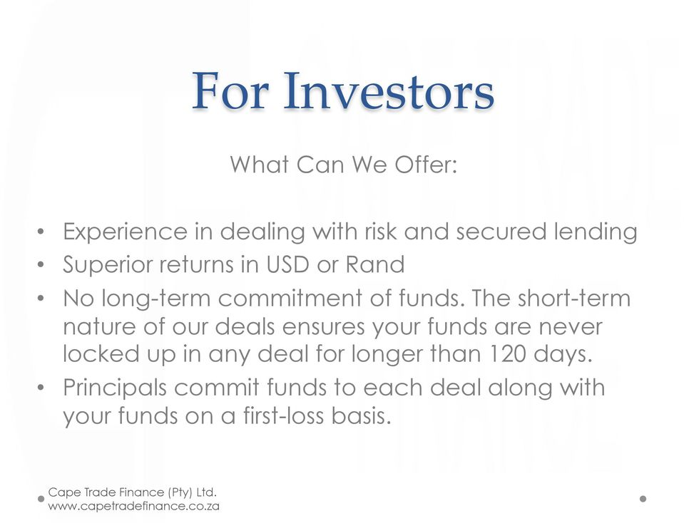 The short-term nature of our deals ensures your funds are never locked up in any deal for longer