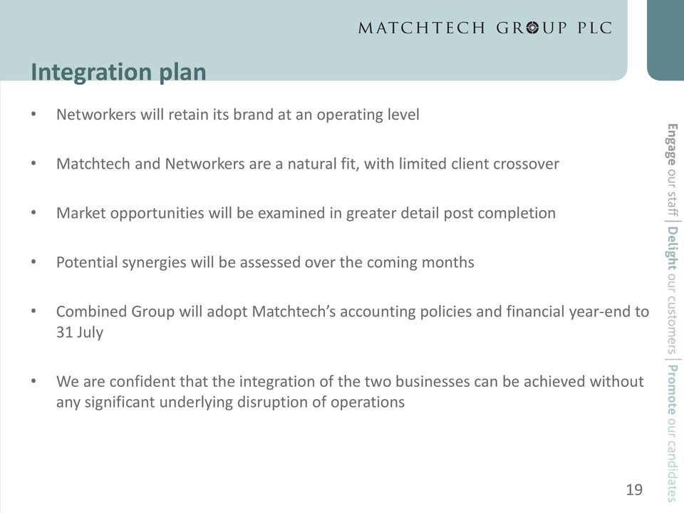 assessed over the coming months Combined Group will adopt Matchtech s accounting policies and financial year-end to 31 July We