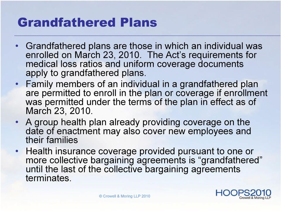 Family members of an individual in a grandfathered plan are permitted to enroll in the plan or coverage if enrollment was permitted under the terms of the plan in effect as