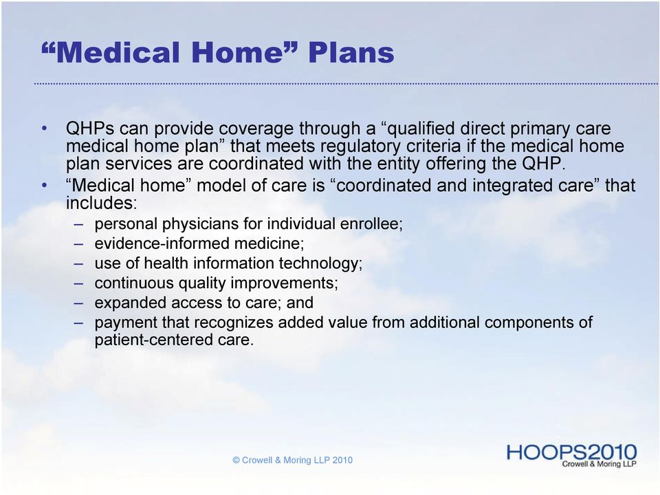 Medical home model of care is coordinated and integrated care that includes: personal physicians for individual enrollee;