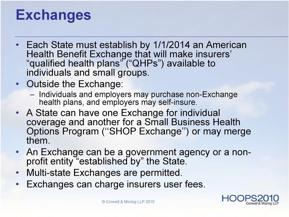 A State can have one Exchange for individual coverage and another for a Small Business Health Options Program ( SHOP Exchange ) or may merge them.