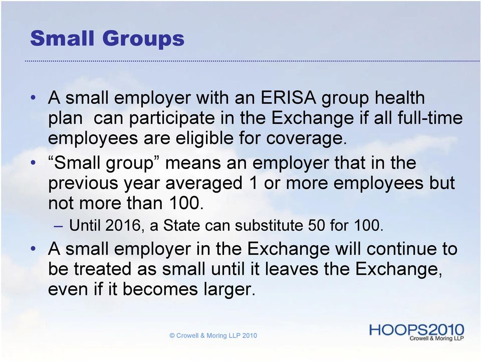 Small group means an employer that in the previous year averaged 1 or more employees but not more than 100.