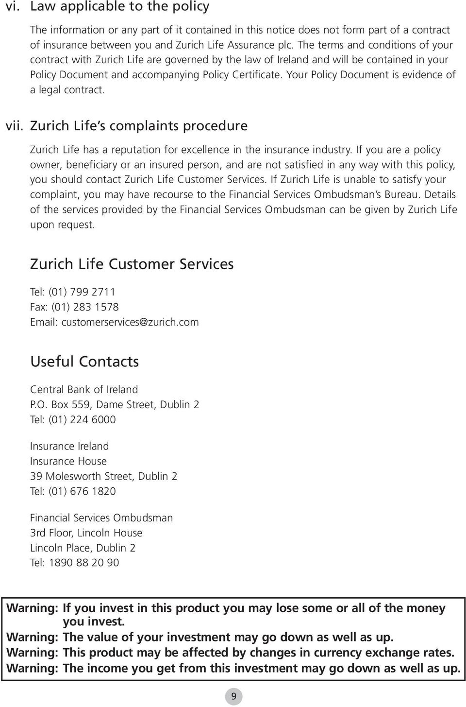 Your Policy Document is evidence of a legal contract. vii. Zurich Life s complaints procedure Zurich Life has a reputation for excellence in the insurance industry.