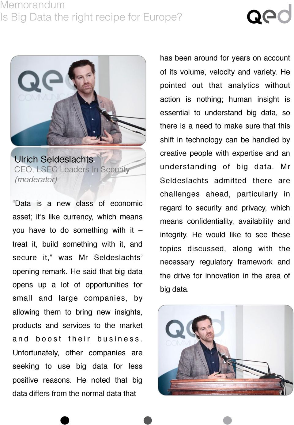He said that big data opens up a lot of opportunities for small and large companies, by allowing them to bring new insights, products and services to the market and boost their business.