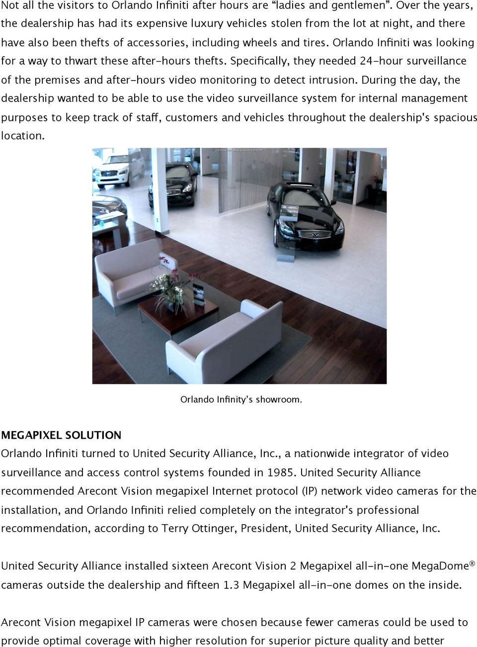 Orlando Infiniti was looking for a way to thwart these after-hours thefts. Specifically, they needed 24-hour surveillance of the premises and after-hours video monitoring to detect intrusion.