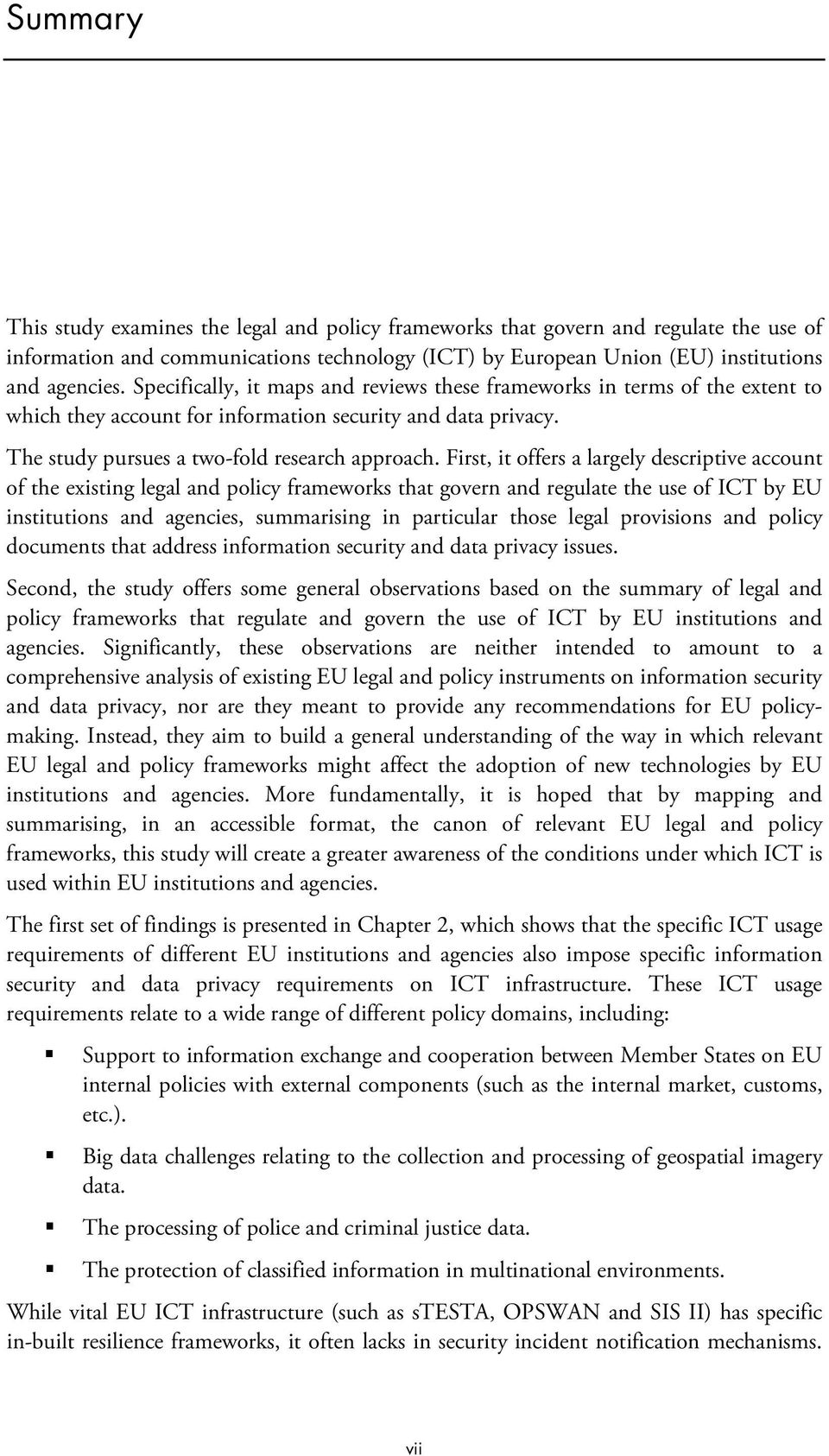 First, it offers a largely descriptive account of the existing legal and policy frameworks that govern and regulate the use of ICT by EU institutions and agencies, summarising in particular those