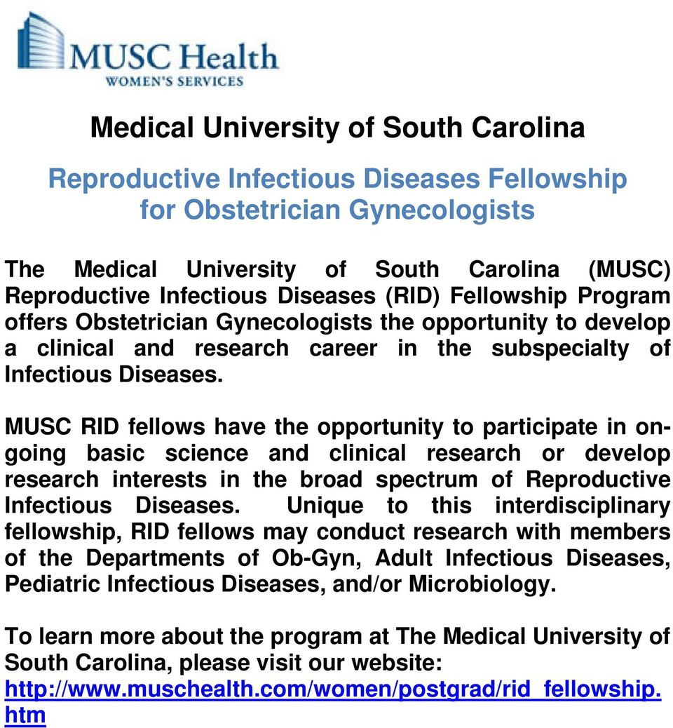 MUSC RID fellows have the opportunity to participate in ongoing basic science and clinical research or develop research interests in the broad spectrum of Reproductive Infectious Diseases.